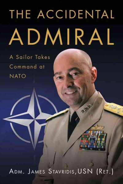 Accidental Admiral, The: A Sailor Takes Command at NATO